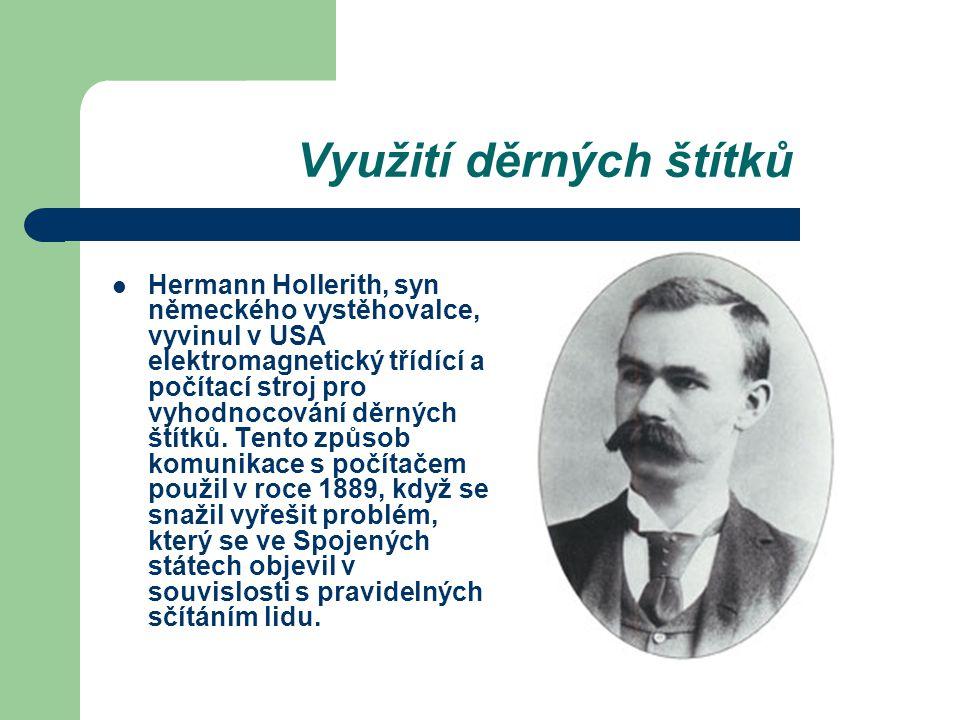 Využití děrných štítků Hermann Hollerith, syn německého vystěhovalce, vyvinul v USA elektromagnetický třídící a počítací stroj pro vyhodnocování děrný