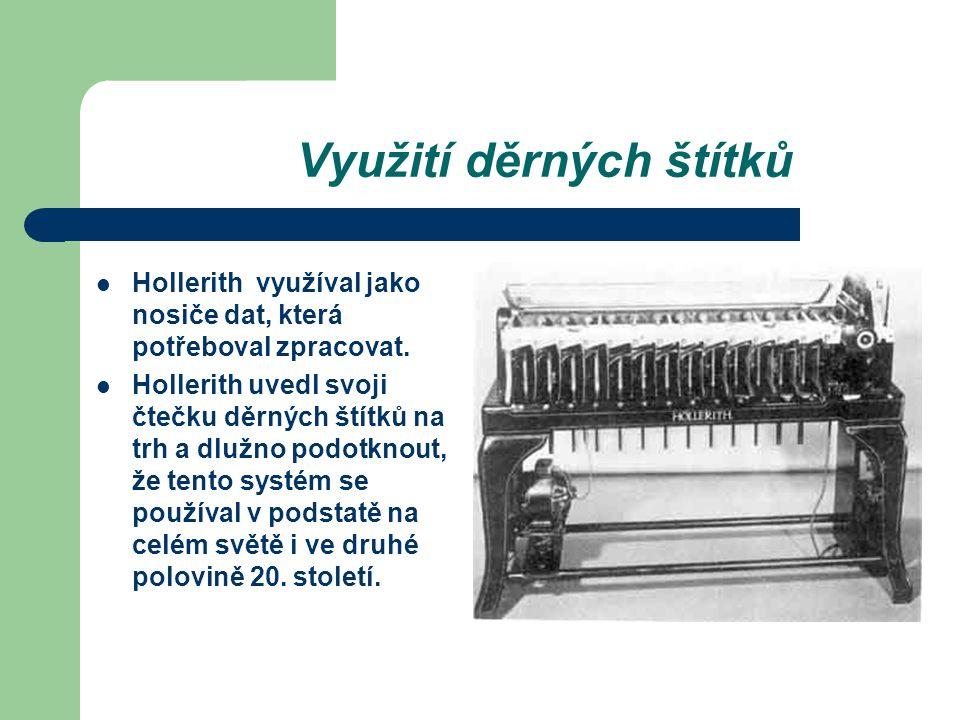 Využití děrných štítků Hollerith využíval jako nosiče dat, která potřeboval zpracovat. Hollerith uvedl svoji čtečku děrných štítků na trh a dlužno pod
