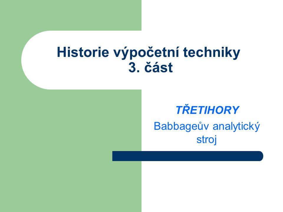 Historie výpočetní techniky 3. část TŘETIHORY Babbageův analytický stroj