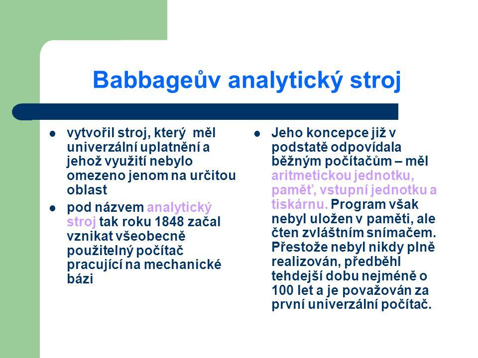 Babbageův analytický stroj vytvořil stroj, který měl univerzální uplatnění a jehož využití nebylo omezeno jenom na určitou oblast pod názvem analytick