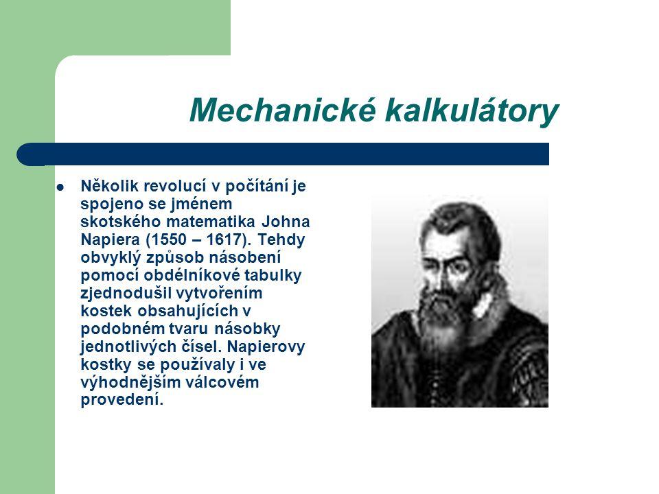 Mechanické kalkulátory Několik revolucí v počítání je spojeno se jménem skotského matematika Johna Napiera (1550 – 1617). Tehdy obvyklý způsob násoben