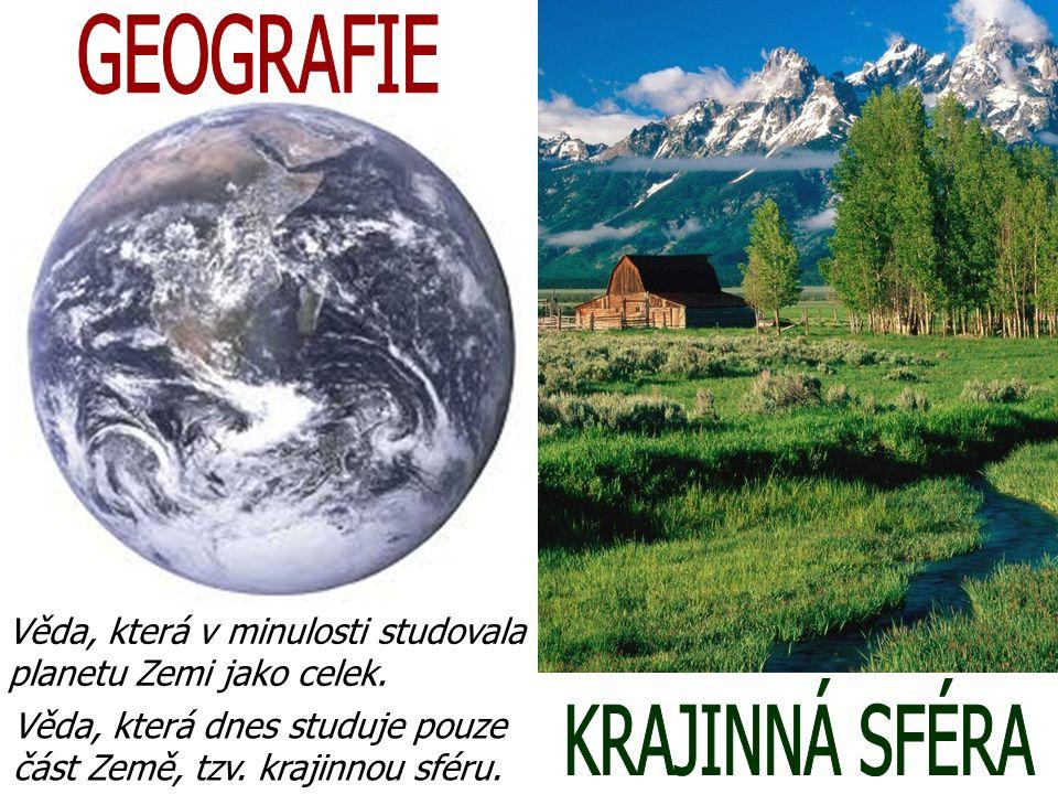 Věda, která v minulosti studovala planetu Zemi jako celek. Věda, která dnes studuje pouze část Země, tzv. krajinnou sféru.