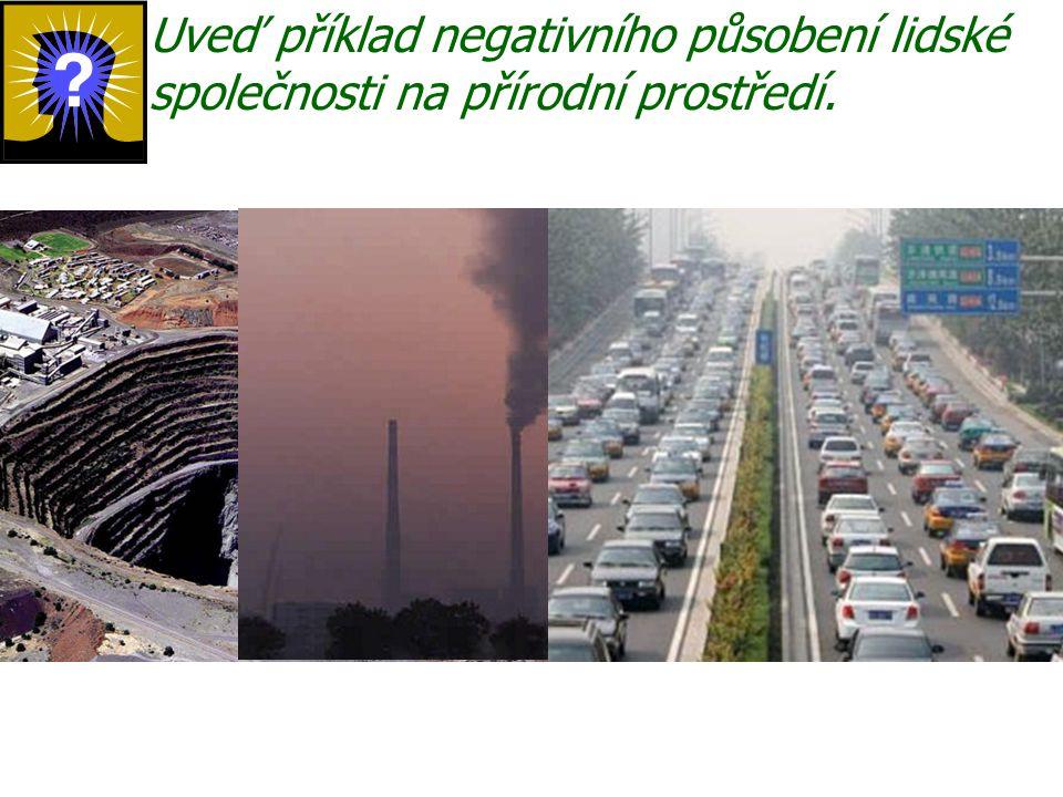 Uveď příklad negativního působení lidské společnosti na přírodní prostředí.