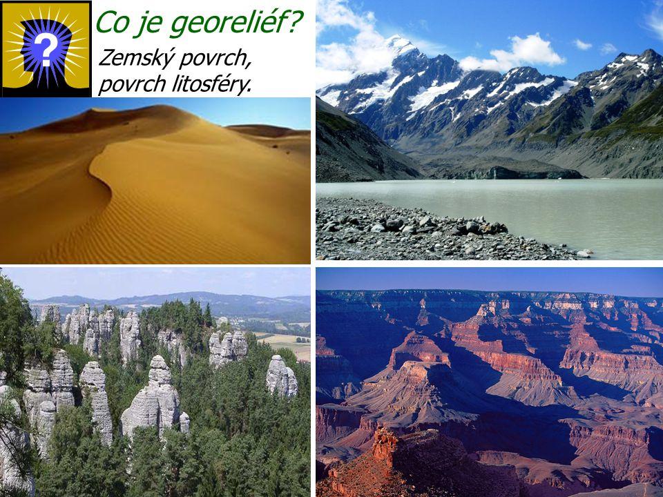 Co je georeliéf? Zemský povrch, povrch litosféry.