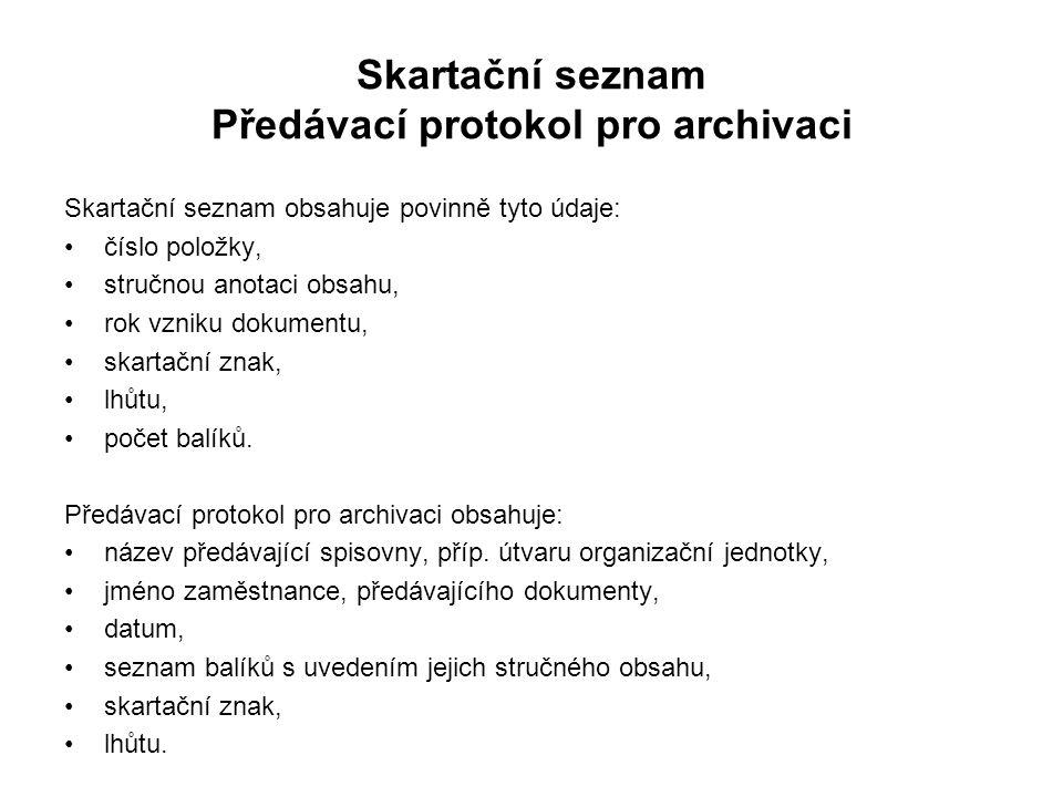 Skartační seznam Předávací protokol pro archivaci Skartační seznam obsahuje povinně tyto údaje: číslo položky, stručnou anotaci obsahu, rok vzniku dokumentu, skartační znak, lhůtu, počet balíků.