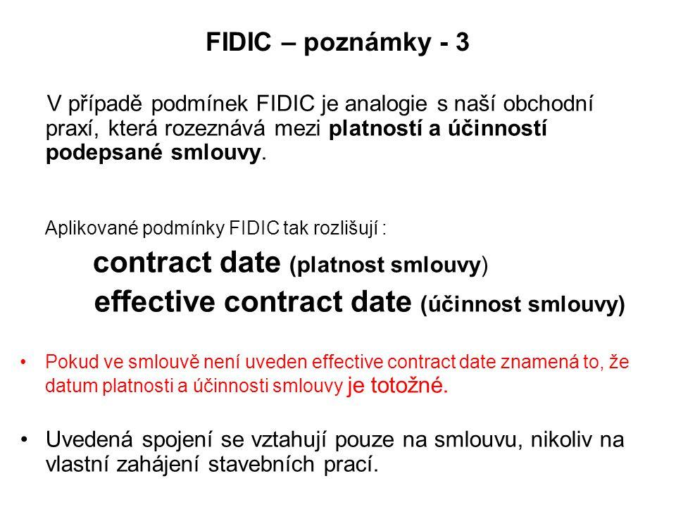 FIDIC – poznámky - 3 V případě podmínek FIDIC je analogie s naší obchodní praxí, která rozeznává mezi platností a účinností podepsané smlouvy.