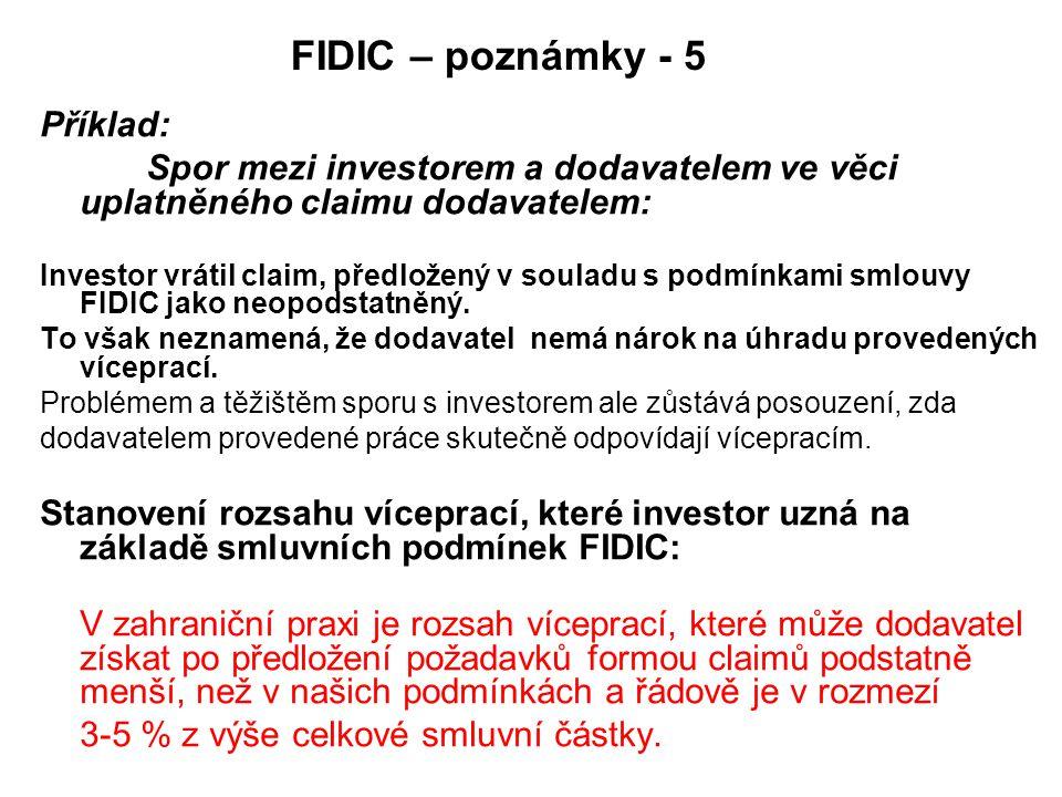 FIDIC – poznámky - 5 Příklad: Spor mezi investorem a dodavatelem ve věci uplatněného claimu dodavatelem: Investor vrátil claim, předložený v souladu s podmínkami smlouvy FIDIC jako neopodstatněný.