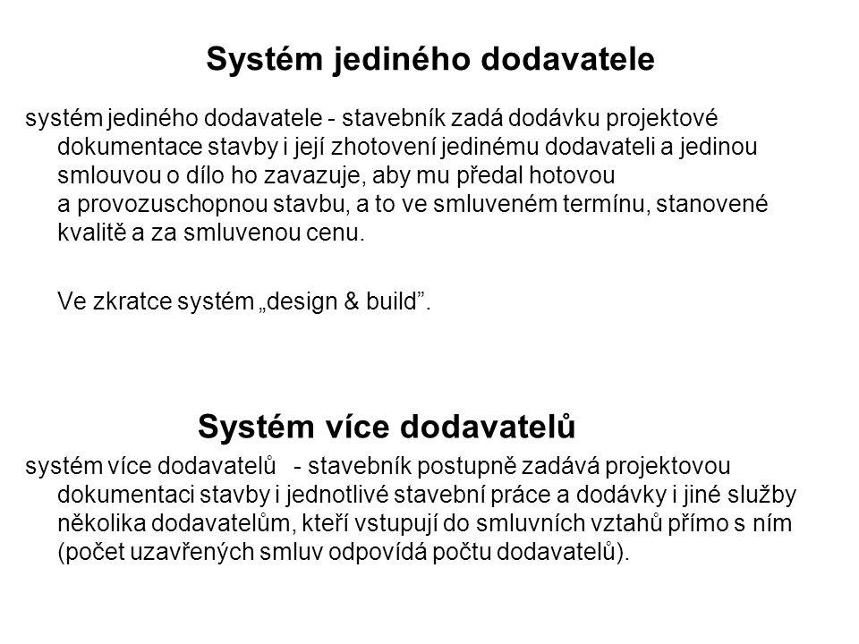 Systém jediného dodavatele systém jediného dodavatele - stavebník zadá dodávku projektové dokumentace stavby i její zhotovení jedinému dodavateli a jedinou smlouvou o dílo ho zavazuje, aby mu předal hotovou a provozuschopnou stavbu, a to ve smluveném termínu, stanovené kvalitě a za smluvenou cenu.