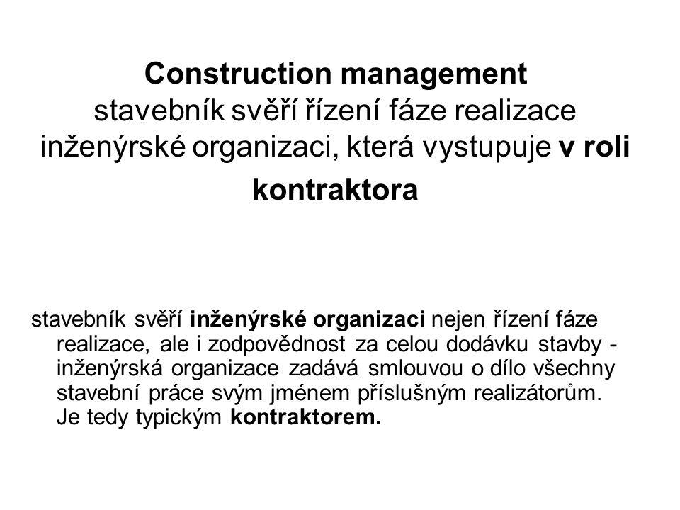 Construction management stavebník svěří řízení fáze realizace inženýrské organizaci, která vystupuje v roli kontraktora stavebník svěří inženýrské organizaci nejen řízení fáze realizace, ale i zodpovědnost za celou dodávku stavby - inženýrská organizace zadává smlouvou o dílo všechny stavební práce svým jménem příslušným realizátorům.