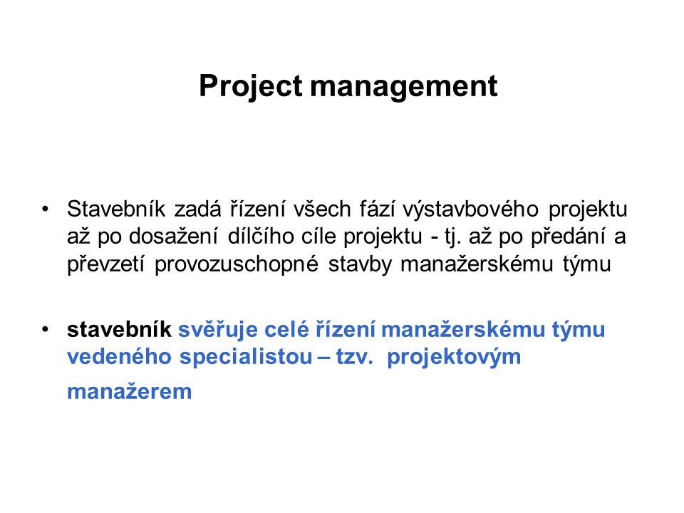 Project management Stavebník zadá řízení všech fází výstavbového projektu až po dosažení dílčího cíle projektu - tj.