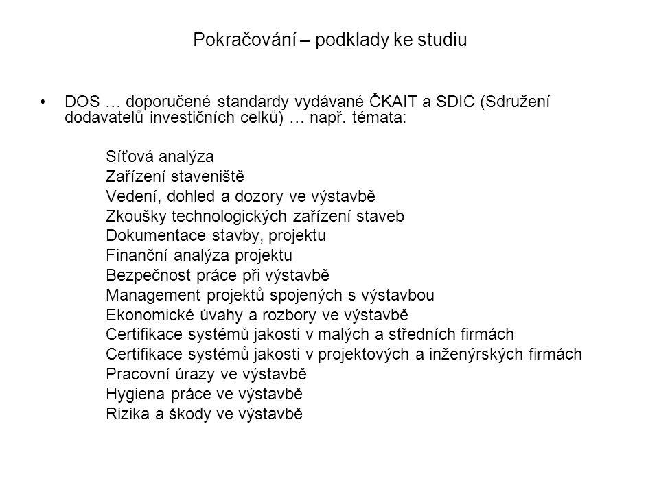 Pokračování – podklady ke studiu DOS … doporučené standardy vydávané ČKAIT a SDIC (Sdružení dodavatelů investičních celků) … např.