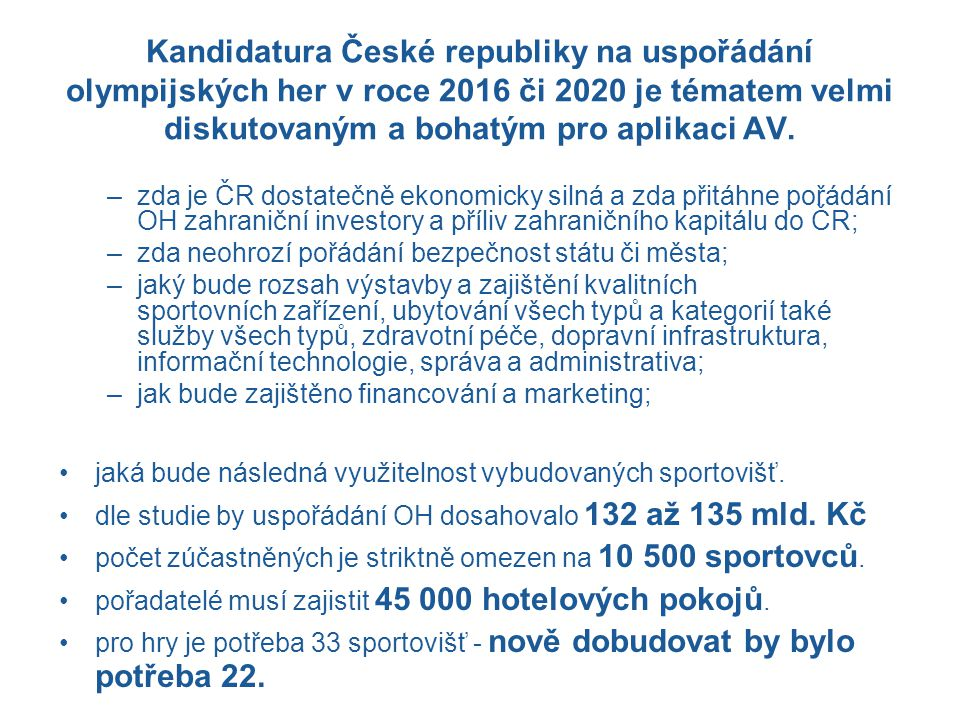 Kandidatura České republiky na uspořádání olympijských her v roce 2016 či 2020 je tématem velmi diskutovaným a bohatým pro aplikaci AV.