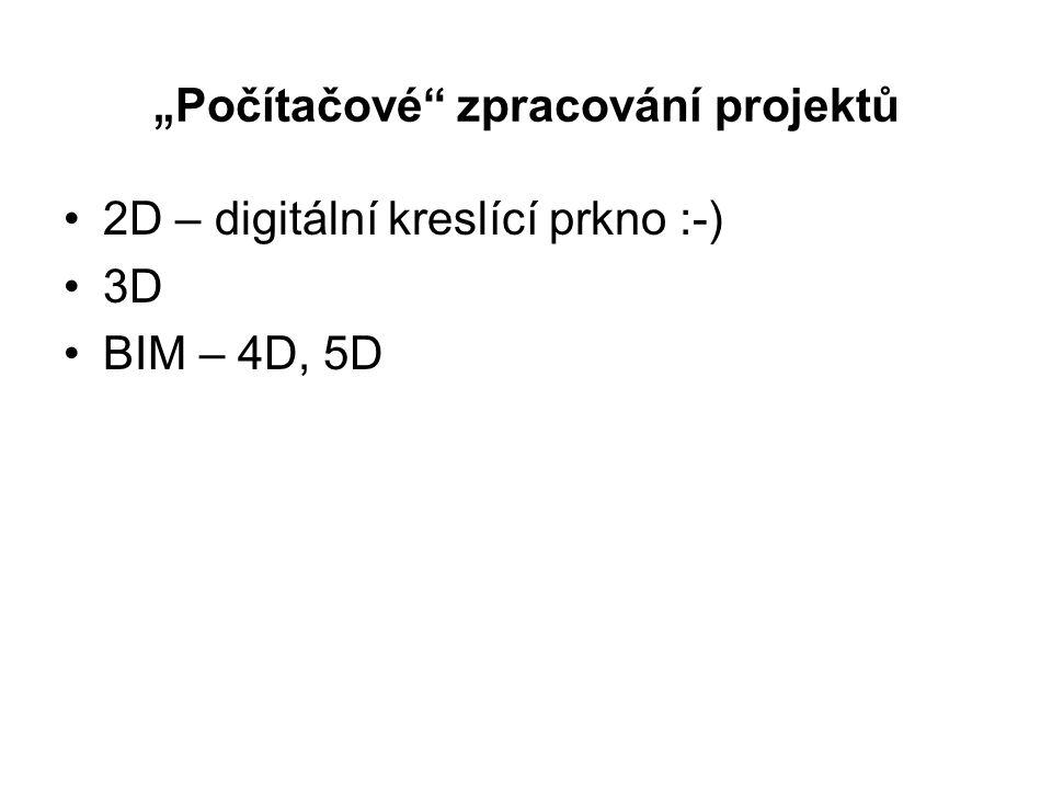 """"""" Počítačové zpracování projektů 2D – digitální kreslící prkno :-) 3D BIM – 4D, 5D"""