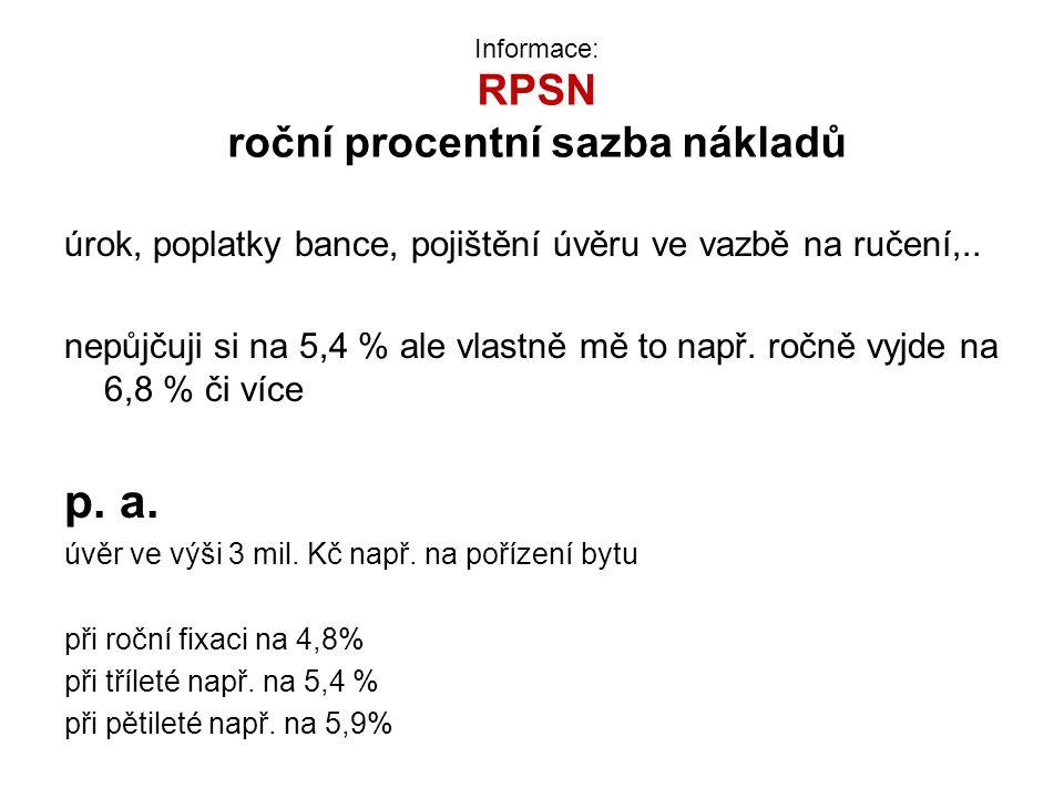 Informace: RPSN roční procentní sazba nákladů úrok, poplatky bance, pojištění úvěru ve vazbě na ručení,..