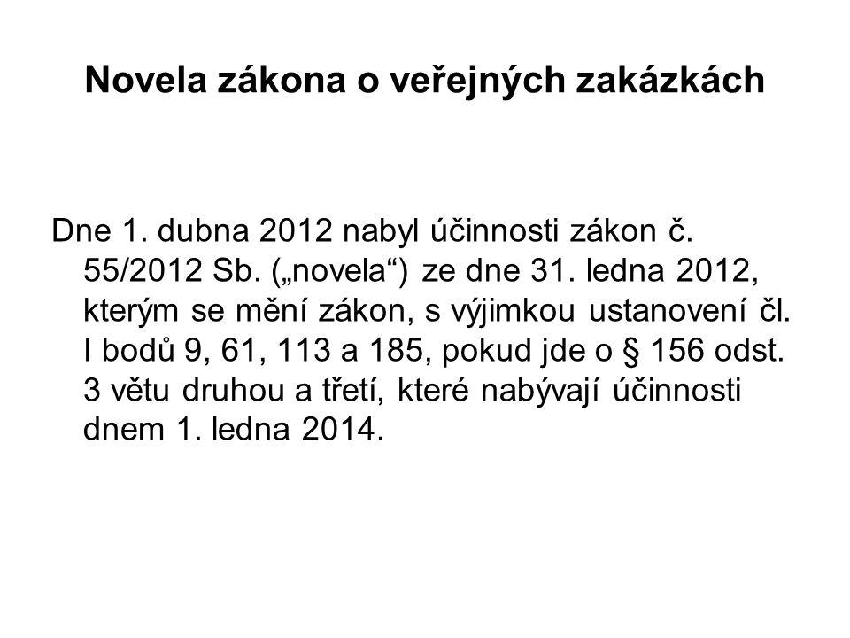Novela zákona o veřejných zakázkách Dne 1.dubna 2012 nabyl účinnosti zákon č.