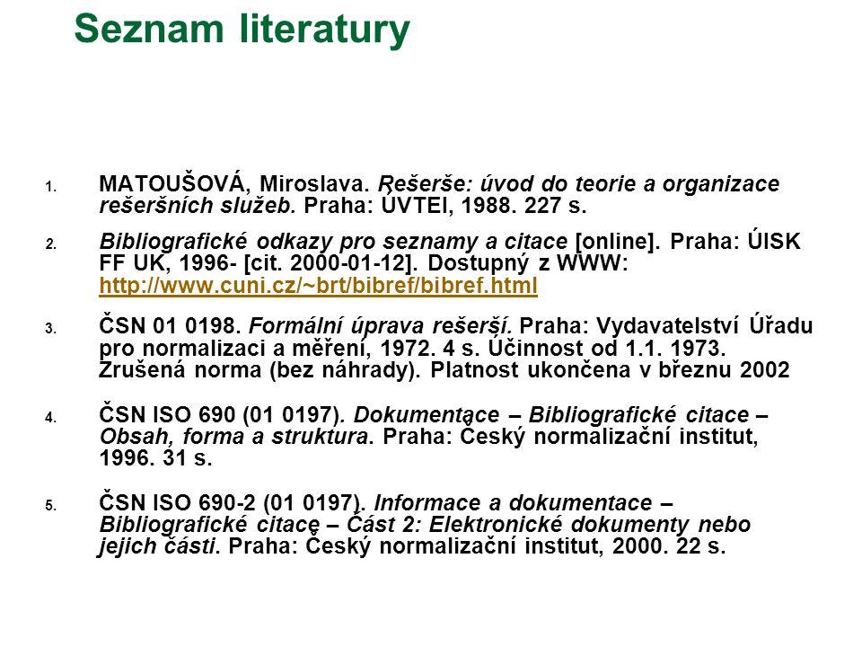 Seznam literatury 1.MATOUŠOVÁ, Miroslava. Rešerše: úvod do teorie a organizace rešeršních služeb.