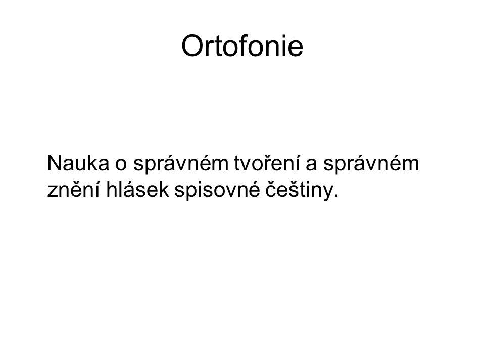 Ortoepie Nauka o správném spisovném užití české hlásky.