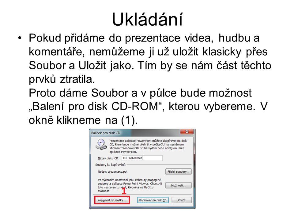 Ukládání Pokud přidáme do prezentace videa, hudbu a komentáře, nemůžeme ji už uložit klasicky přes Soubor a Uložit jako.