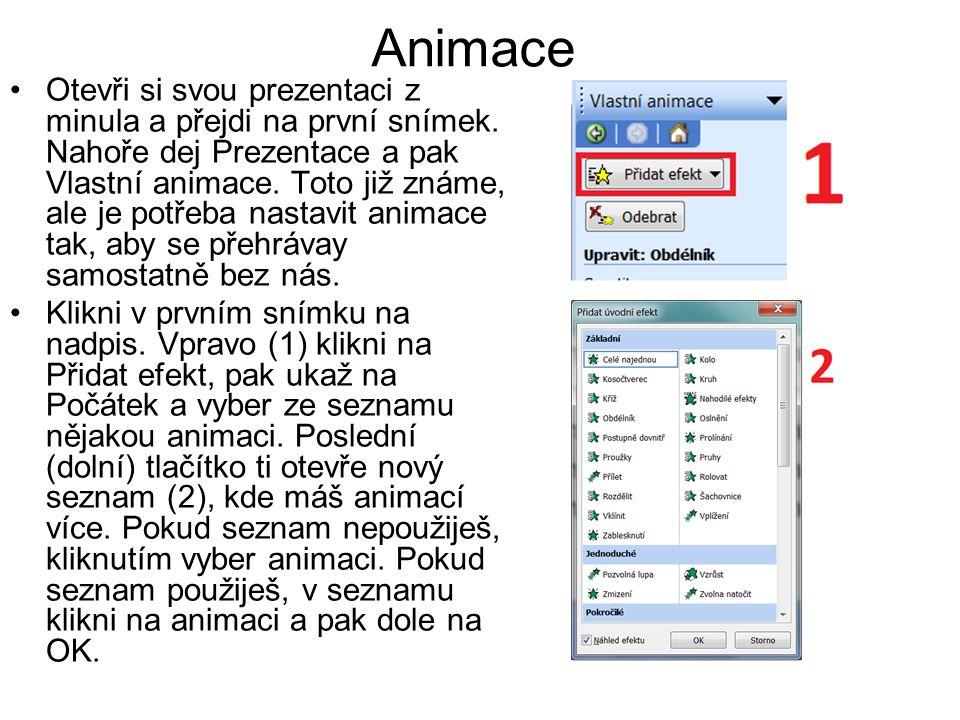Animace Otevři si svou prezentaci z minula a přejdi na první snímek. Nahoře dej Prezentace a pak Vlastní animace. Toto již známe, ale je potřeba nasta