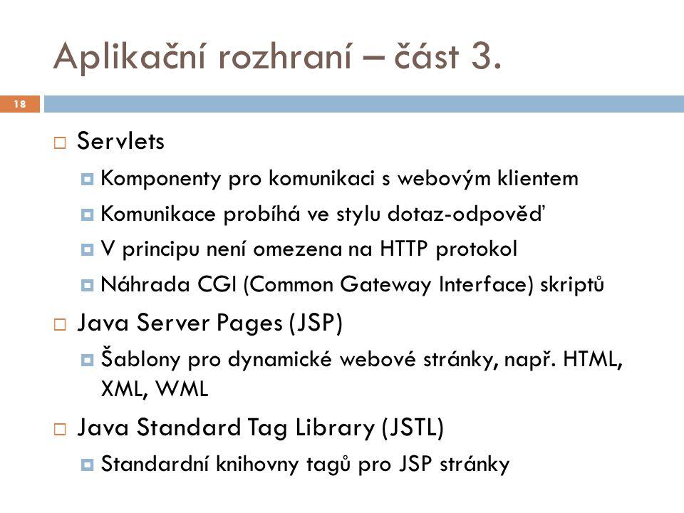 Aplikační rozhraní – část 3.  Servlets  Komponenty pro komunikaci s webovým klientem  Komunikace probíhá ve stylu dotaz-odpověď  V principu není o