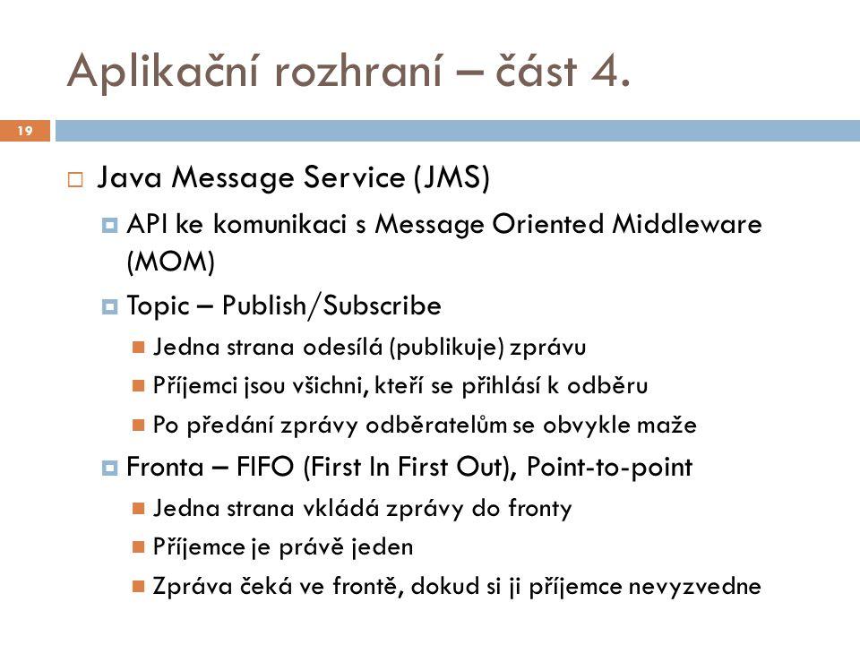 Aplikační rozhraní – část 4.  Java Message Service (JMS)  API ke komunikaci s Message Oriented Middleware (MOM)  Topic – Publish/Subscribe Jedna st