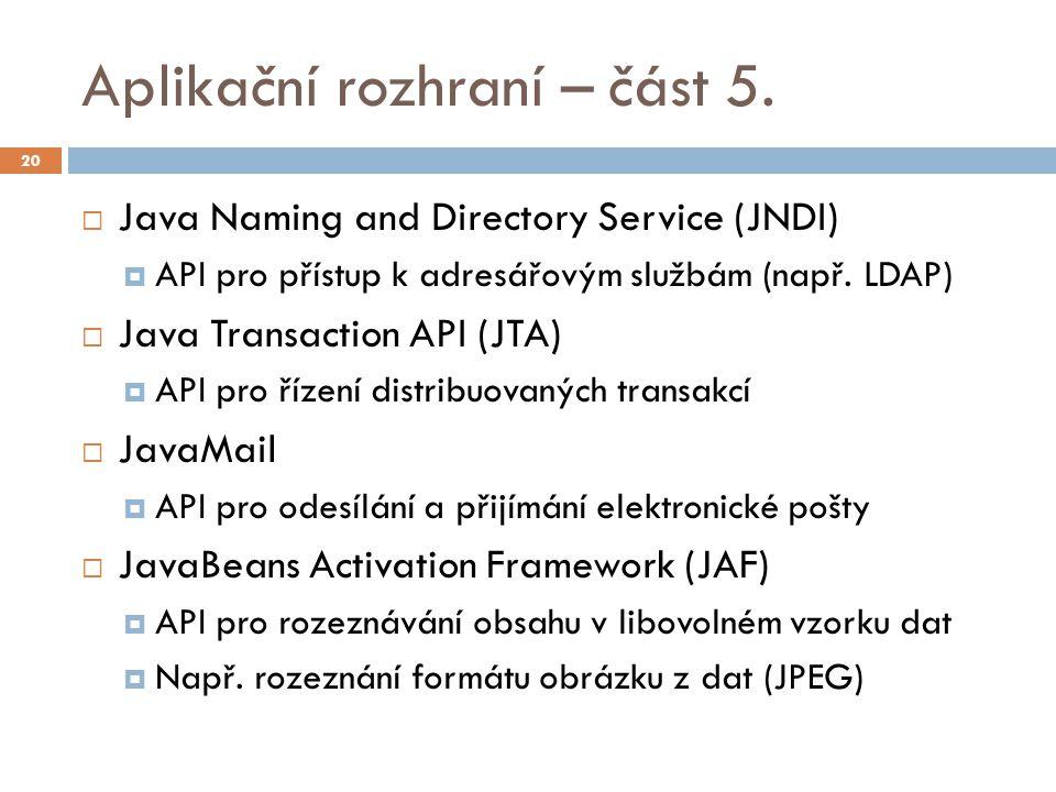 Aplikační rozhraní – část 5.  Java Naming and Directory Service (JNDI)  API pro přístup k adresářovým službám (např. LDAP)  Java Transaction API (J