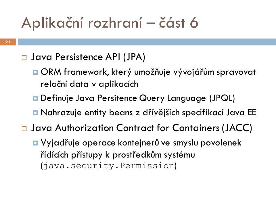 Aplikační rozhraní – část 6  Java Persistence API (JPA)  ORM framework, který umožňuje vývojářům spravovat relační data v aplikacích  Definuje Java