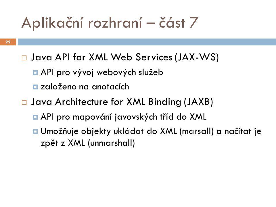 Aplikační rozhraní – část 7  Java API for XML Web Services (JAX-WS)  API pro vývoj webových služeb  založeno na anotacích  Java Architecture for X