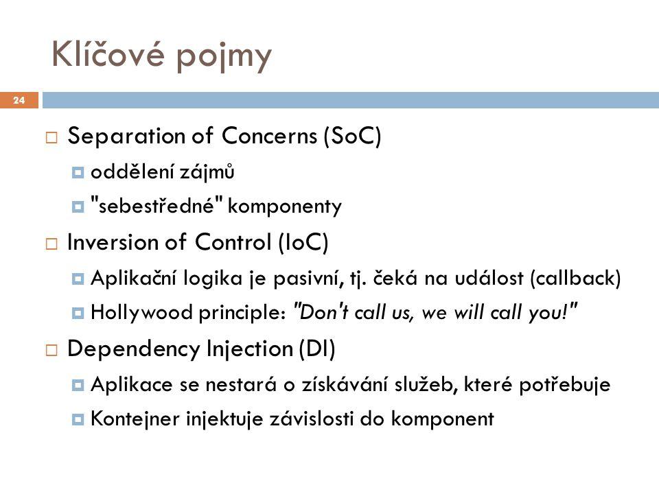 Klíčové pojmy  Separation of Concerns (SoC)  oddělení zájmů 