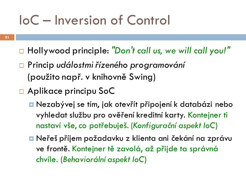 IoC – Inversion of Control  Hollywood principle: