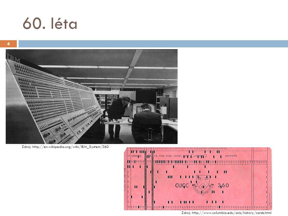 60. léta Zdroj: http://en.wikipedia.org/wiki/IBM_System/360 Zdroj: http://www.columbia.edu/acis/history/cards.html 4
