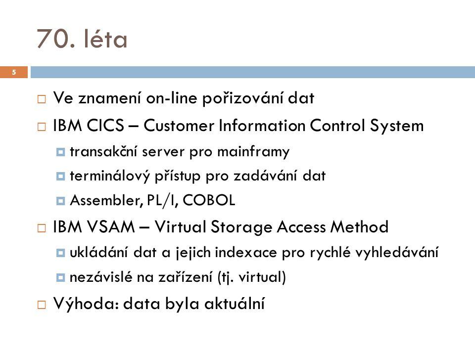 70. léta  Ve znamení on-line pořizování dat  IBM CICS – Customer Information Control System  transakční server pro mainframy  terminálový přístup
