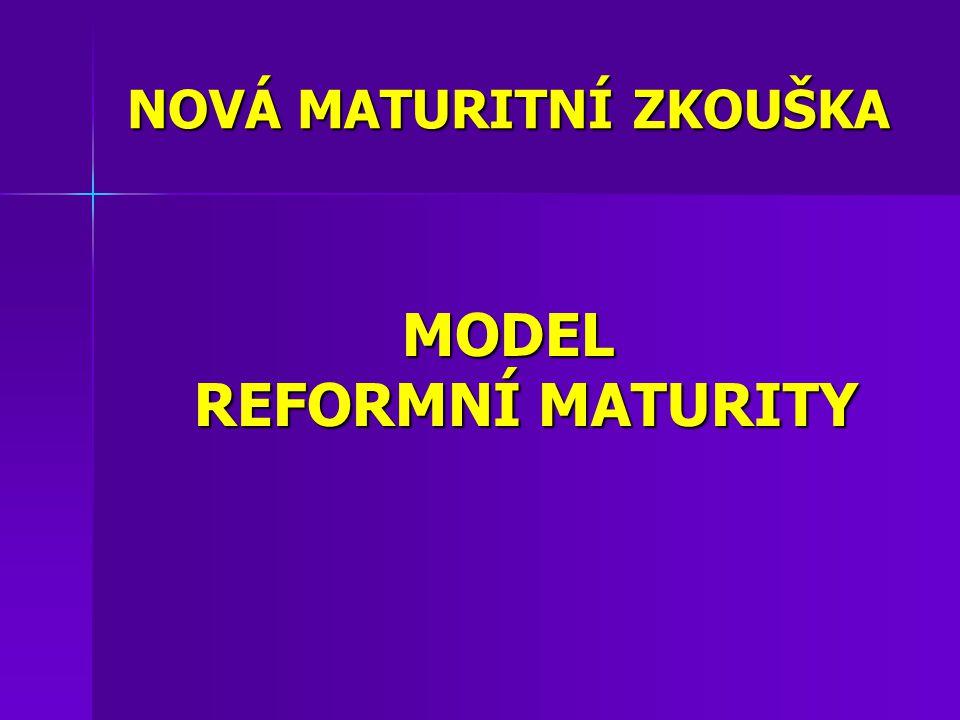 NOVÁ MATURITNÍ ZKOUŠKA MODEL REFORMNÍ MATURITY