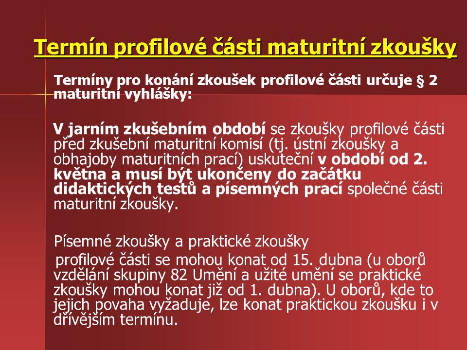 Termín profilové části maturitní zkoušky Termíny pro konání zkoušek profilové části určuje § 2 maturitní vyhlášky: V jarním zkušebním období se zkoušk