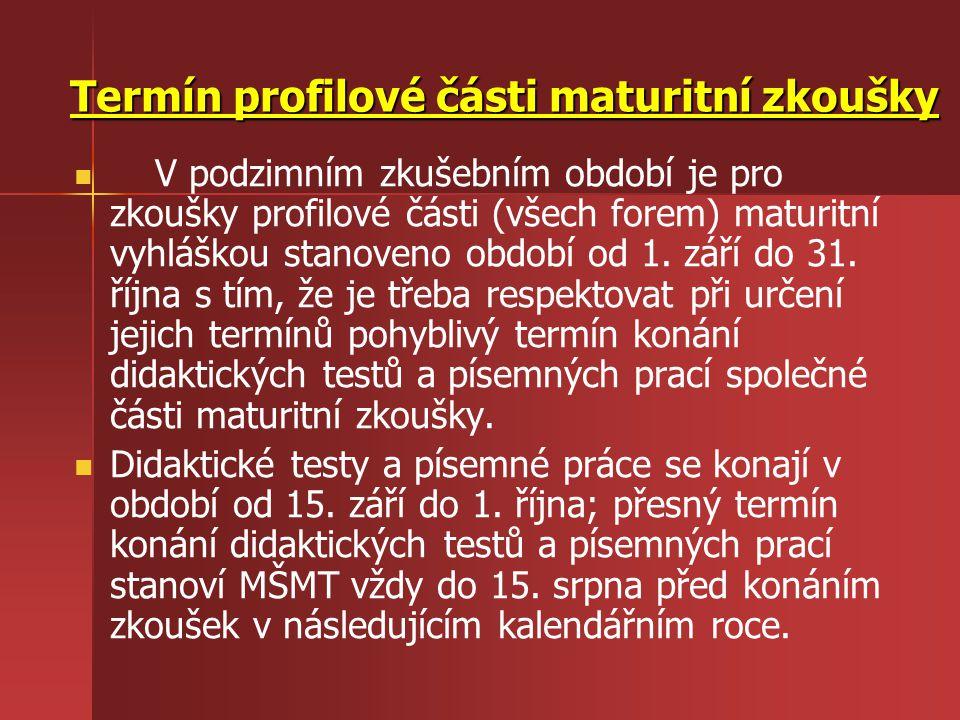 Termín profilové části maturitní zkoušky V podzimním zkušebním období je pro zkoušky profilové části (všech forem) maturitní vyhláškou stanoveno období od 1.