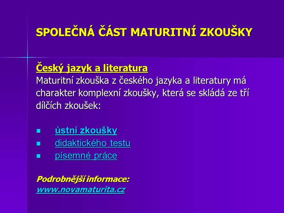SPOLEČNÁ ČÁST MATURITNÍ ZKOUŠKY Český jazyk a literatura Maturitní zkouška z českého jazyka a literatury má charakter komplexní zkoušky, která se sklá