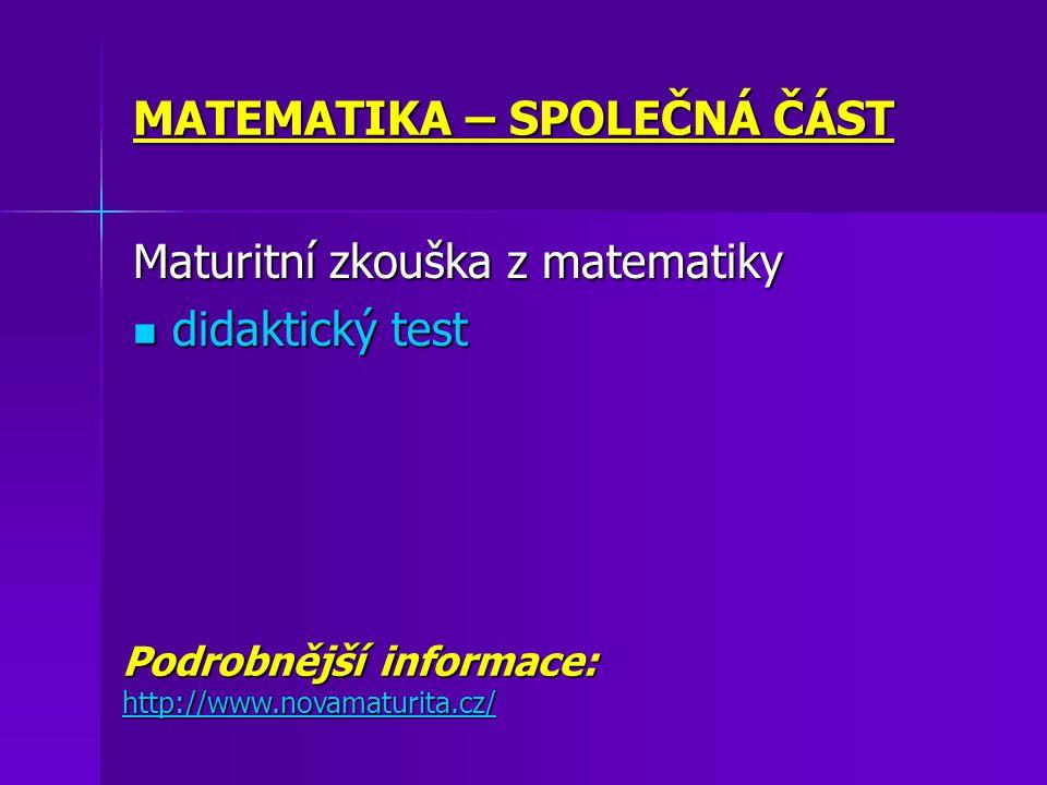 MATEMATIKA – SPOLEČNÁ ČÁST Maturitní zkouška z matematiky didaktický test didaktický test Podrobnější informace: http://www.novamaturita.cz/