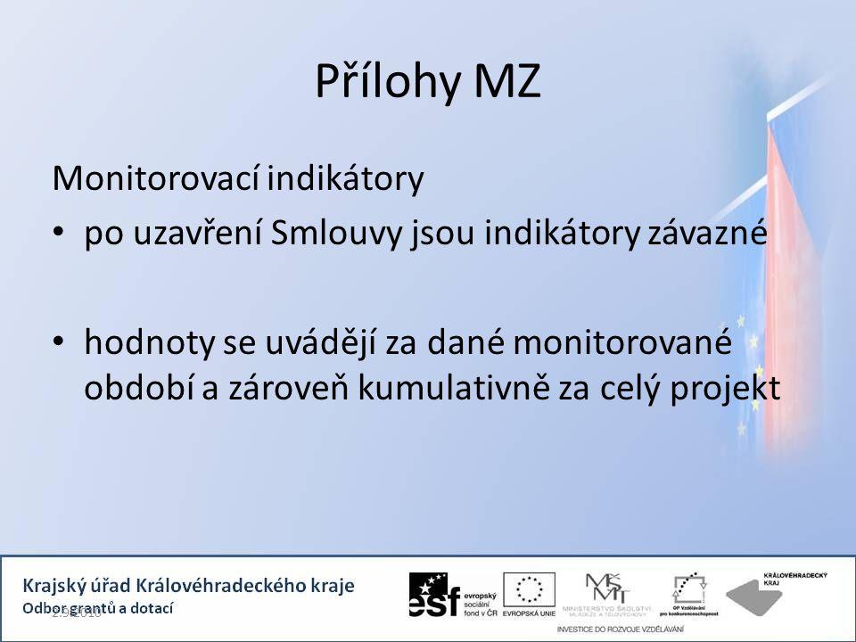 Přílohy MZ Monitorovací indikátory po uzavření Smlouvy jsou indikátory závazné hodnoty se uvádějí za dané monitorované období a zároveň kumulativně za celý projekt 2.9.2010