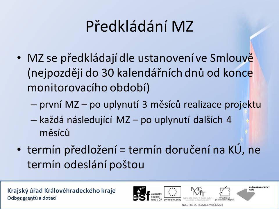 Předkládání MZ MZ se předkládají dle ustanovení ve Smlouvě (nejpozději do 30 kalendářních dnů od konce monitorovacího období) – první MZ – po uplynutí 3 měsíců realizace projektu – každá následující MZ – po uplynutí dalších 4 měsíců termín předložení = termín doručení na KÚ, ne termín odeslání poštou 2.9.2010
