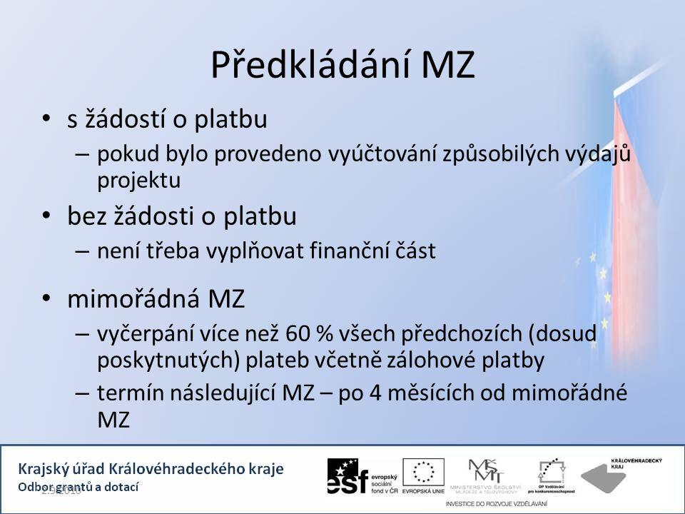 Předkládání MZ s žádostí o platbu – pokud bylo provedeno vyúčtování způsobilých výdajů projektu bez žádosti o platbu – není třeba vyplňovat finanční část mimořádná MZ – vyčerpání více než 60 % všech předchozích (dosud poskytnutých) plateb včetně zálohové platby – termín následující MZ – po 4 měsících od mimořádné MZ 2.9.2010