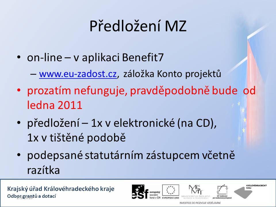 Předložení MZ on-line – v aplikaci Benefit7 – www.eu-zadost.cz, záložka Konto projektů www.eu-zadost.cz prozatím nefunguje, pravděpodobně bude od ledna 2011 předložení – 1x v elektronické (na CD), 1x v tištěné podobě podepsané statutárním zástupcem včetně razítka 2.9.2010
