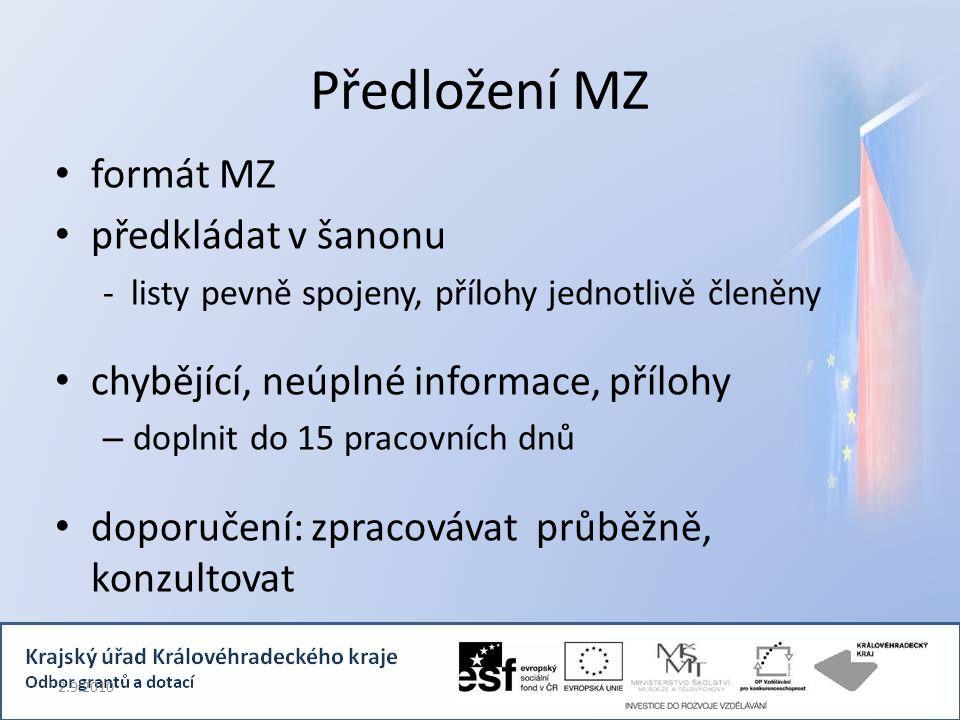 Předložení MZ formát MZ předkládat v šanonu - listy pevně spojeny, přílohy jednotlivě členěny chybějící, neúplné informace, přílohy – doplnit do 15 pracovních dnů doporučení: zpracovávat průběžně, konzultovat 2.9.2010