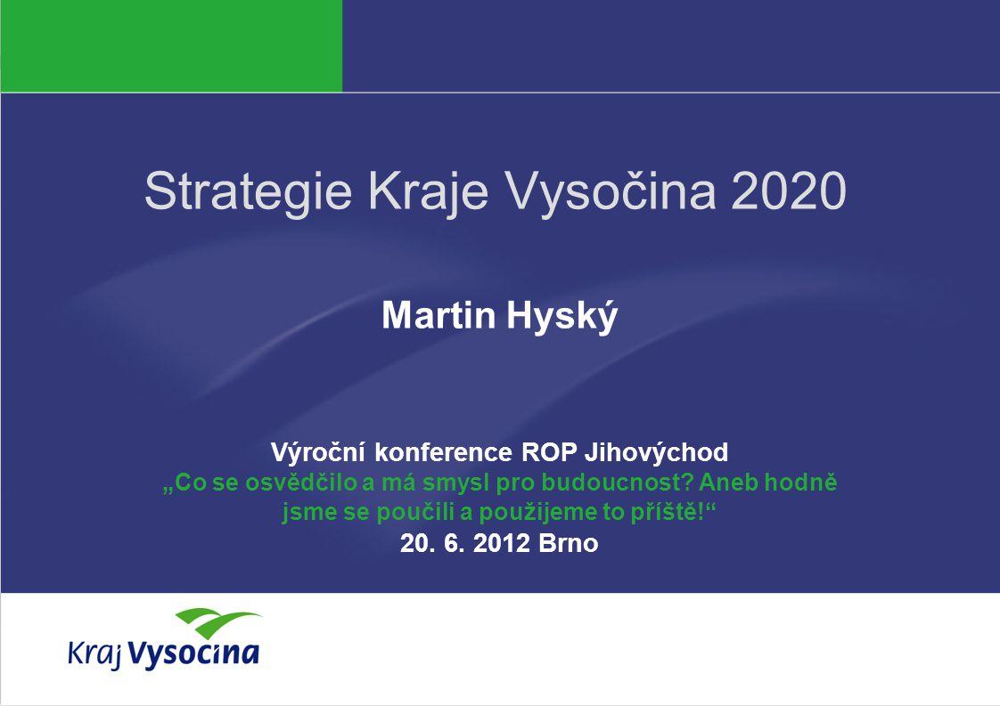 """Martin Hyský119.11.2014 Strategie Kraje Vysočina 2020 Martin Hyský Výroční konference ROP Jihovýchod """"Co se osvědčilo a má smysl pro budoucnost."""