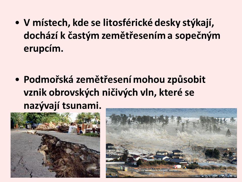 V místech, kde se litosférické desky stýkají, dochází k častým zemětřesením a sopečným erupcím.