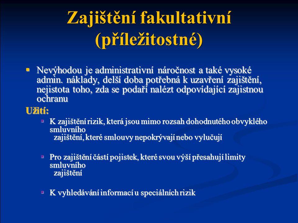 Zajištění fakultativní (příležitostné)  Nevýhodou je administrativní náročnost a také vysoké admin.