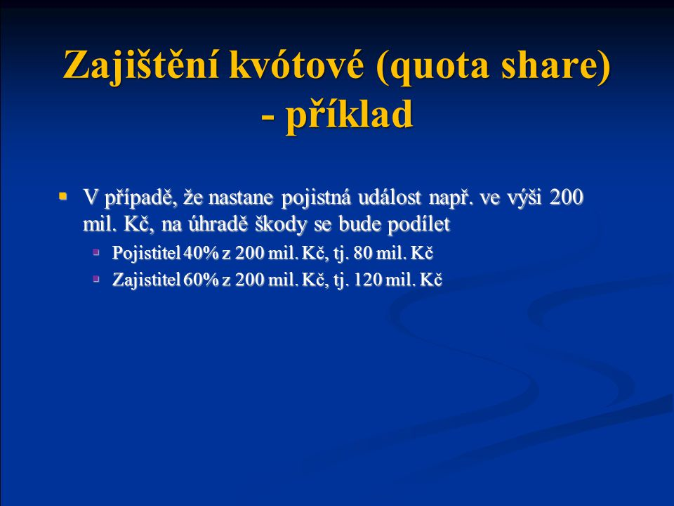 Zajištění kvótové (quota share) - příklad  V případě, že nastane pojistná událost např.