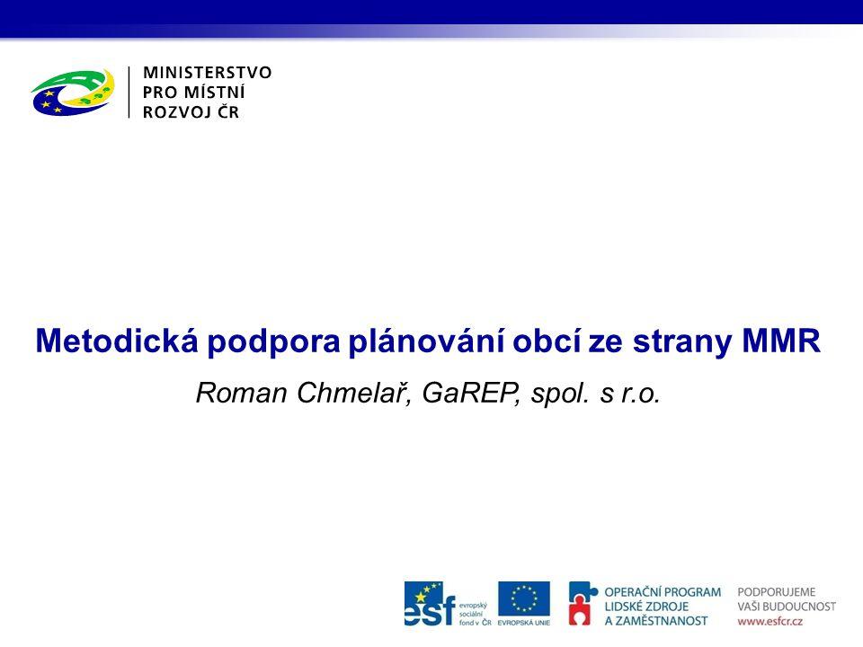 Metodická podpora plánování obcí ze strany MMR Roman Chmelař, GaREP, spol. s r.o.