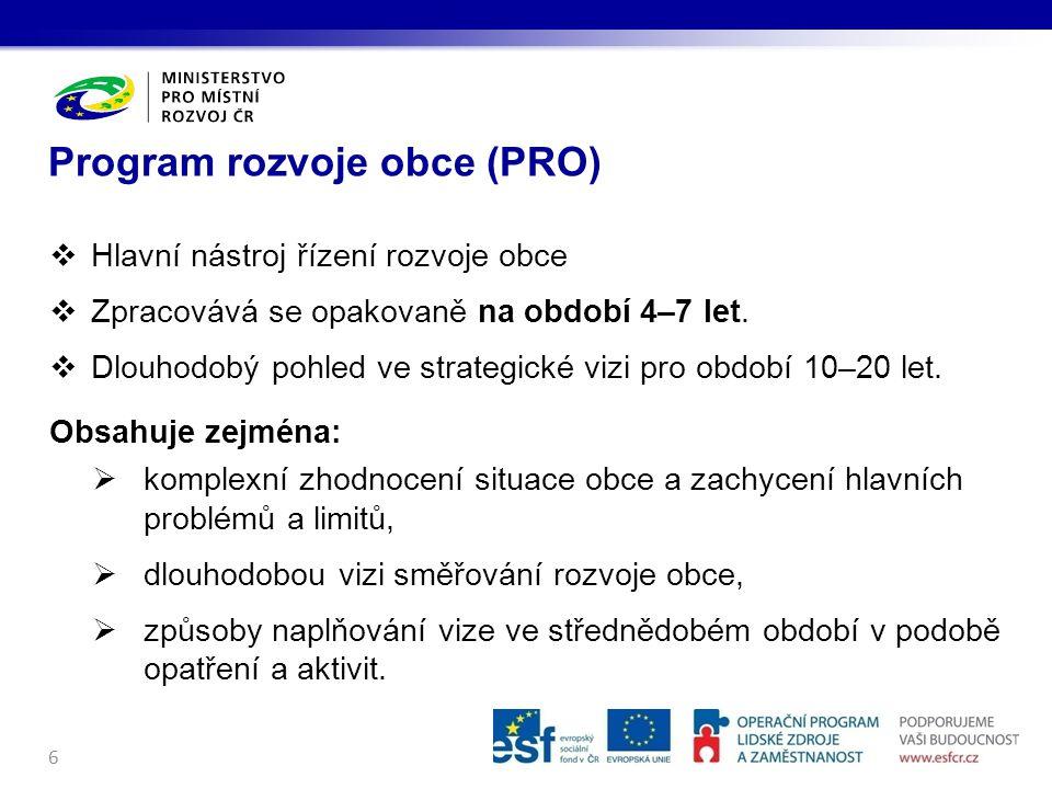 Program rozvoje obce (PRO)  Hlavní nástroj řízení rozvoje obce  Zpracovává se opakovaně na období 4–7 let.