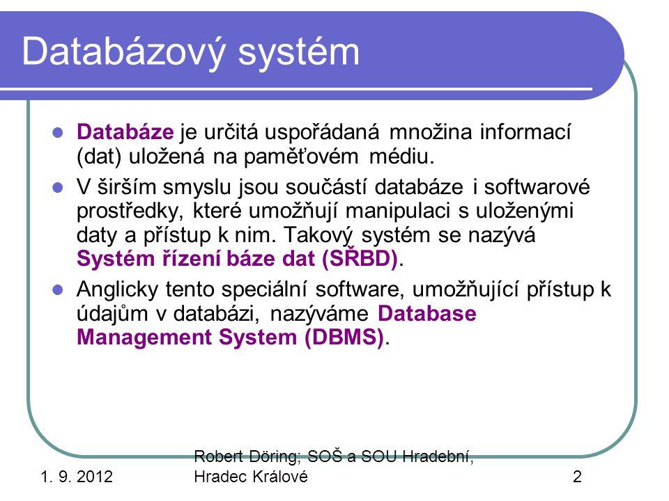 1. 9. 2012 Robert Döring; SOŠ a SOU Hradební, Hradec Králové2 Databázový systém Databáze je určitá uspořádaná množina informací (dat) uložená na paměť