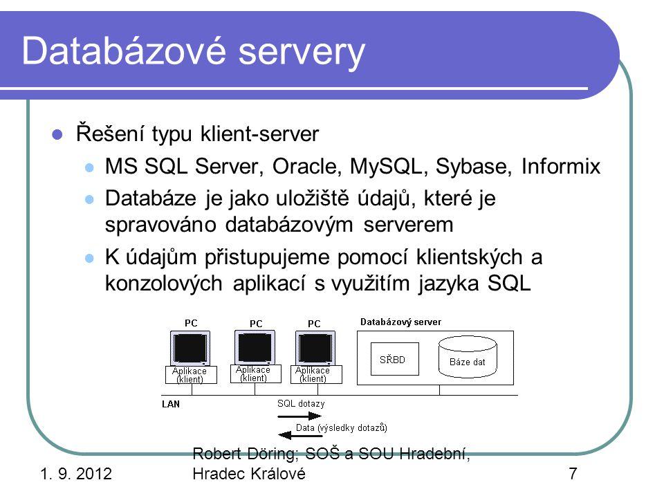 1. 9. 2012 Robert Döring; SOŠ a SOU Hradební, Hradec Králové7 Databázové servery Řešení typu klient-server MS SQL Server, Oracle, MySQL, Sybase, Infor